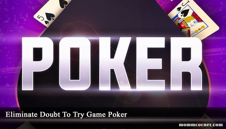 Eliminate Doubt To Try Game Poker